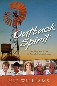 Outback Spirit: Inspiring True Stories of Australias Unsung Heroes - PB