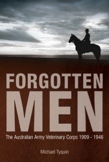 Forgotten Men: Australian Army Veterinary Corps 1909-1946 - HB