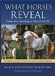 What Horses Reveal: From First Meeting to Friend for Life - PB