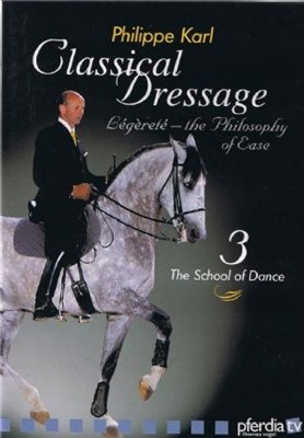 Classical Dressage with Philippe Karl - Part 3 The School of Dance - DVD