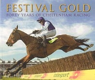 Festival Gold - Fory Years of Cheltenham Racing