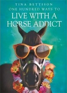 100 Ways to Live With A Horse Addict