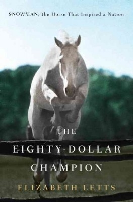 The Eighty Dollar Champion: Snowman, the Horse That Inspired a Nation - PB