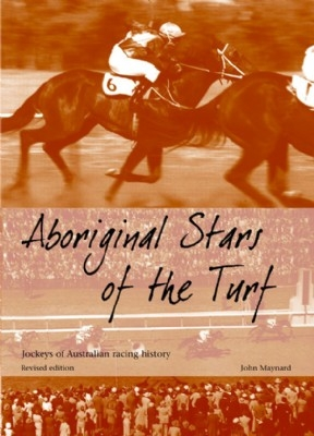 Aboriginal Stars of the Turf: Jockeys of Australian Racing History 2nd Ed