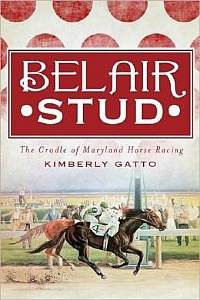 Belair Stud: The Cradle of Maryland Horse Racing - PB