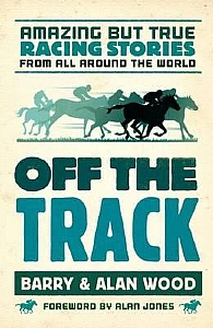 Off the Track: Amazing True Racing Stories from Around the World - PB