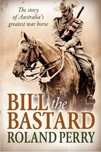 Bill the Bastard: The Story of Australia's Greatest War Horse - PB
