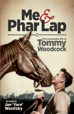 Me and Phar Lap:  The Remarkable Life of Tommy Woodcock - PB