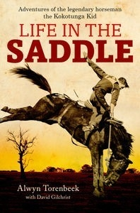 Life in the Saddle: Adventures of Legendary Horseman, the Kokotunga Kid - PB
