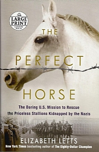 The Perfect Horse: The Daring U.S. Mission to Rescue the Priceless Stallions Kidnapped by the Nazis - PB