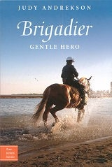 Brigadier, Gentle Hero - True Horse Stories